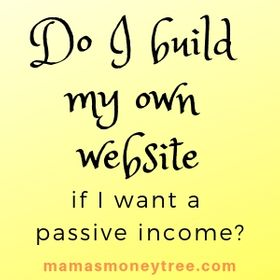 Do I build my own website for passive income?